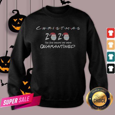 Funny Christmas 2020 The One Where We Were Quarantined Sweatshirt