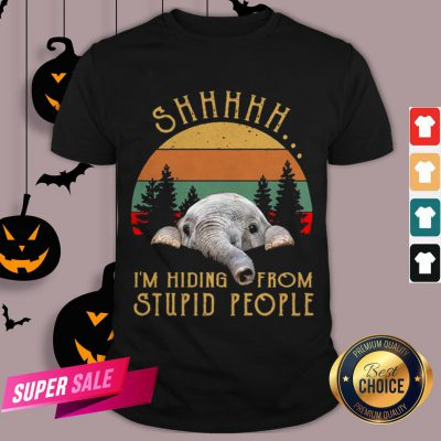 Funny Elephant Shhh I'm Hiding From Stupid People Vintage Shirt