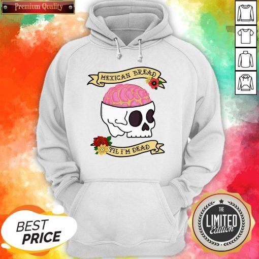 Funny Latinx Mexican Bread Til I'm Dead Sugar Skull T-Hoodie