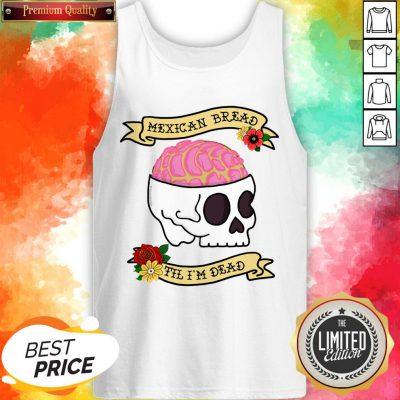 Funny Latinx Mexican Bread Til I'm Dead Sugar Skull T-Tank Top