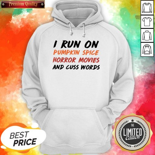I Run On Pumpkin Spice Horror Movies Cuss Words Classic Hoodie