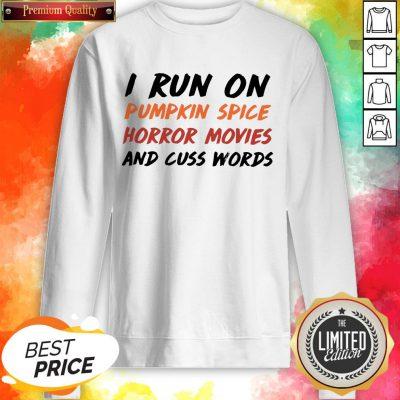 I Run On Pumpkin Spice Horror Movies Cuss Words Classic Sweatshirt