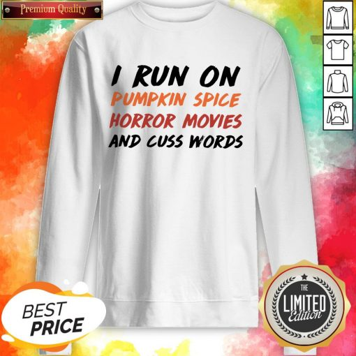 I Run On Pumpkin Spice Horror Movies Cuss Words Classic Sweatshirt
