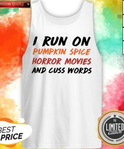 I Run On Pumpkin Spice Horror Movies Cuss Words Classic Tank Top