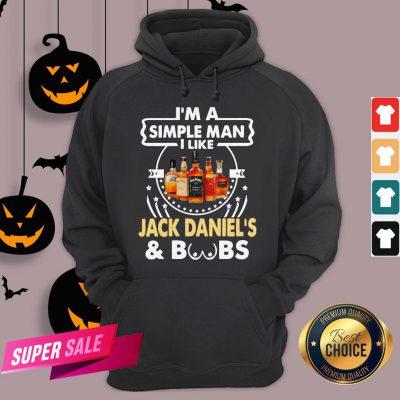 I'm A Simple Man I Like Jack Daniel's And Boobs Hoodie
