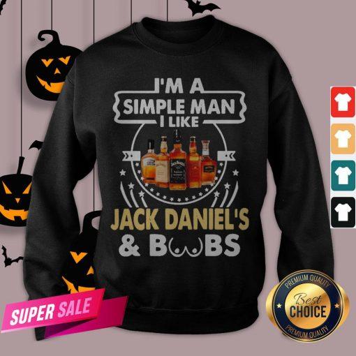 I'm A Simple Man I Like Jack Daniel's And Boobs Sweatshirt