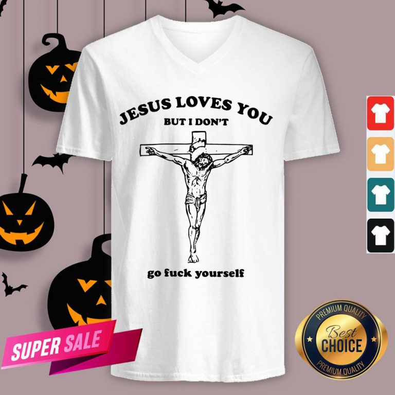 Jesus Love You But I Don'T Go Fuck Yourself V-neck