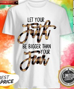 Let Your Faith Be Bigger Than Your Fear Classic T-Shirt