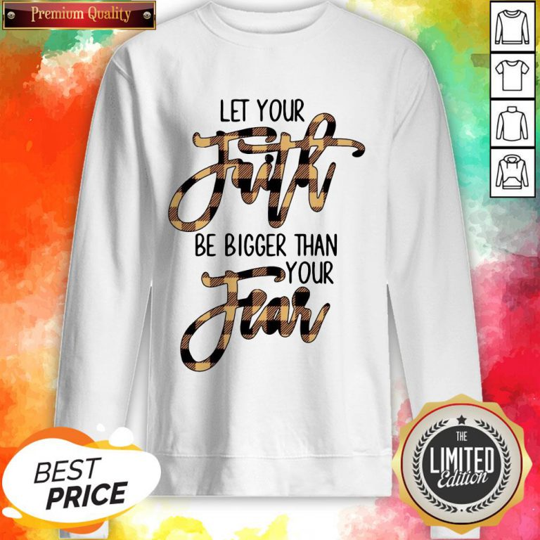 Let Your Faith Be Bigger Than Your Fear Classic T-Sweatshirt