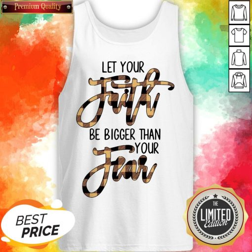 Let Your Faith Be Bigger Than Your Fear Classic T-Tank Top