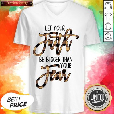 Let Your Faith Be Bigger Than Your Fear Classic T-V-neck