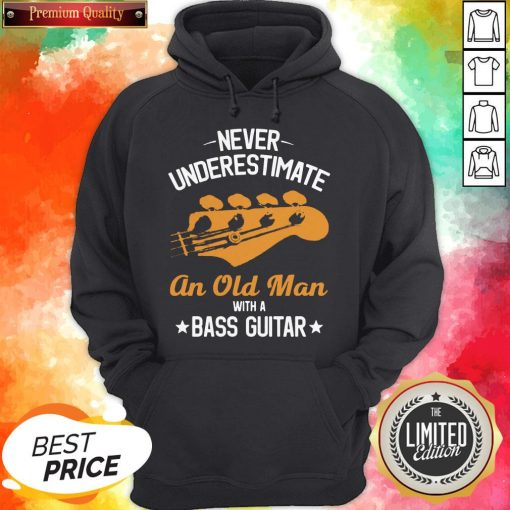 Never Underestimate An Old Man With A Bass Guitar Hoodie