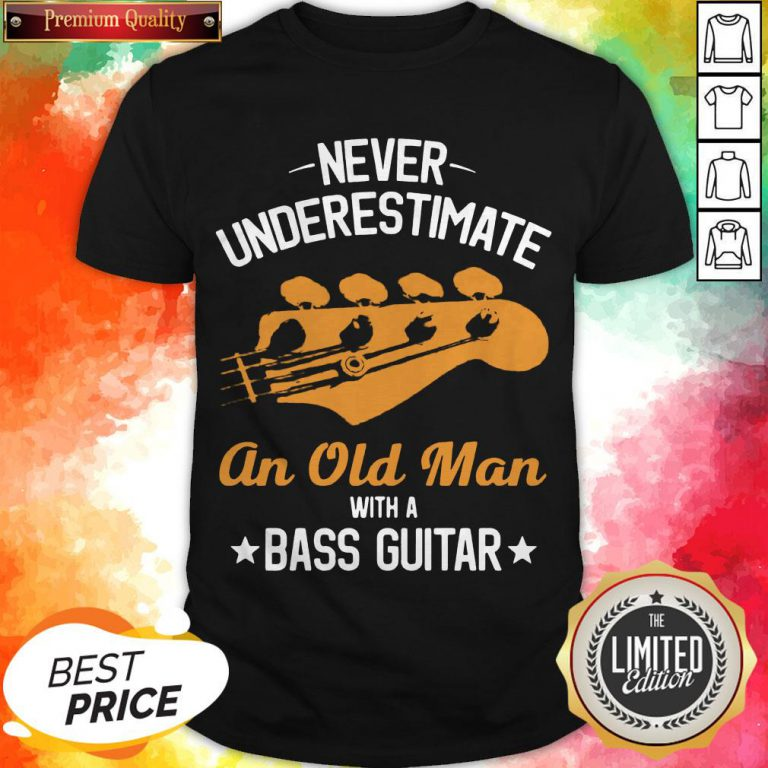 Never Underestimate An Old Man With A Bass Guitar Shirt