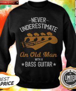 Never Underestimate An Old Man With A Bass Guitar Sweatshirt