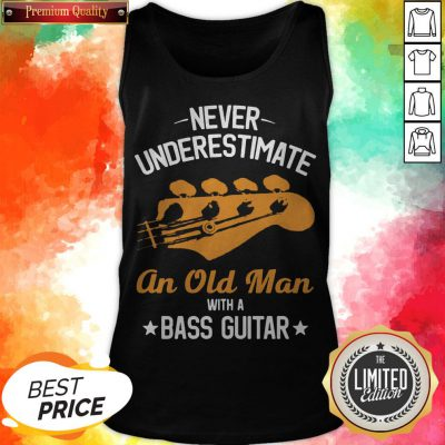 Never Underestimate An Old Man With A Bass Guitar Tank Top