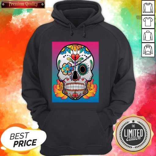 Nice Sugar Skull Flower Day Of The Dead Muertos Hoodie