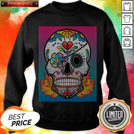 Nice Sugar Skull Flower Day Of The Dead Muertos Sweatshirt