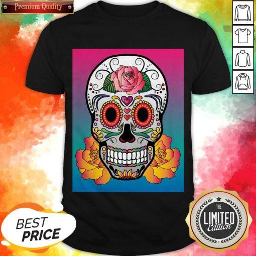 Sugar Skull Flower Color Day Of The Dead Muertos Shirt