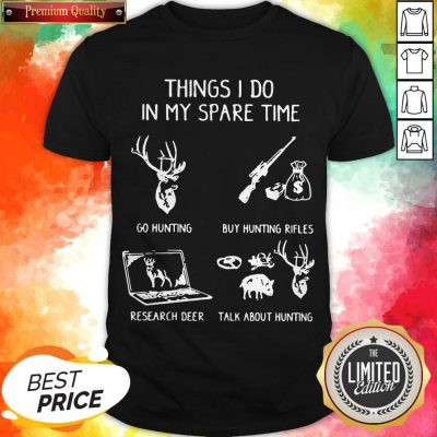 Things I Do In My Spare Time Go Hunting Shirt