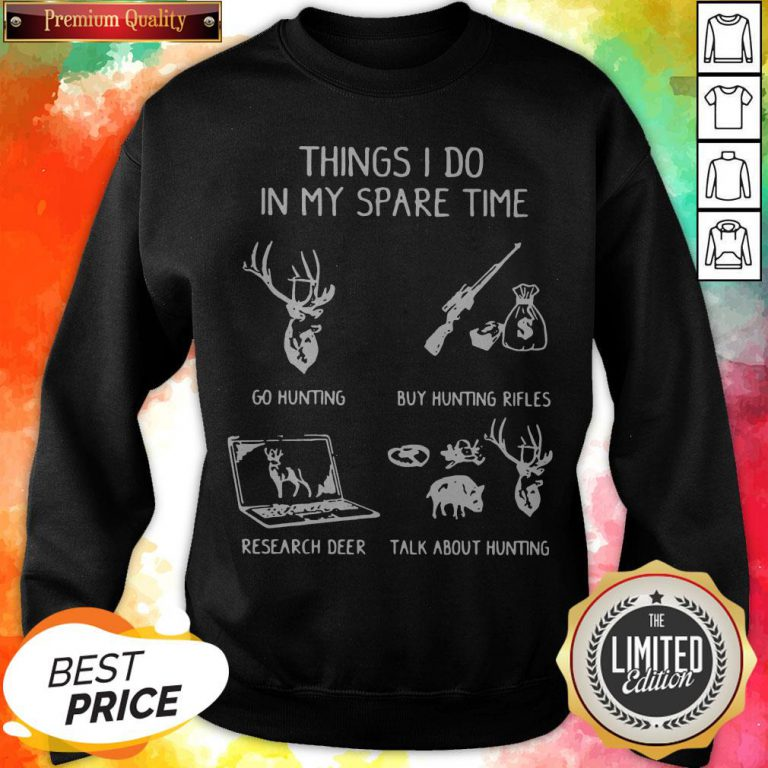 Things I Do In My Spare Time Go Hunting Sweatshirt