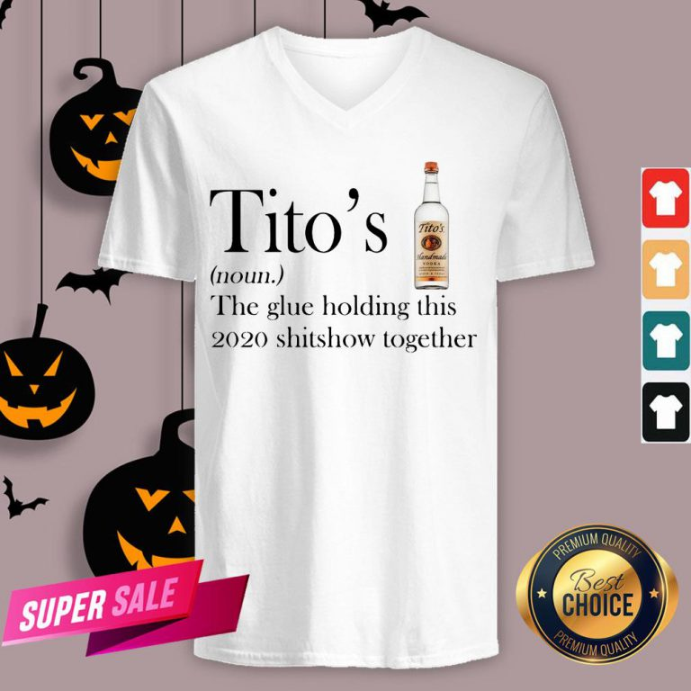 Tito's The Glue Holding This 2020 Shitshow Together V-neck