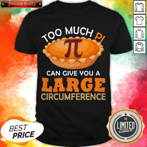 Too Puch Pi Cake Can Give You A Large Circumference Shirt