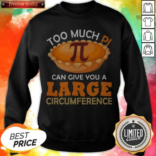 Too Puch Pi Cake Can Give You A Large Circumference Sweatshirt