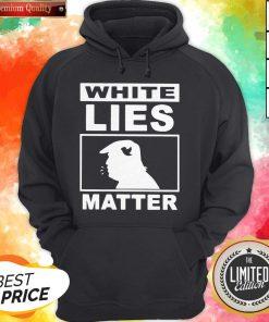 White Lies Matter Trump Classic T-Hoodie