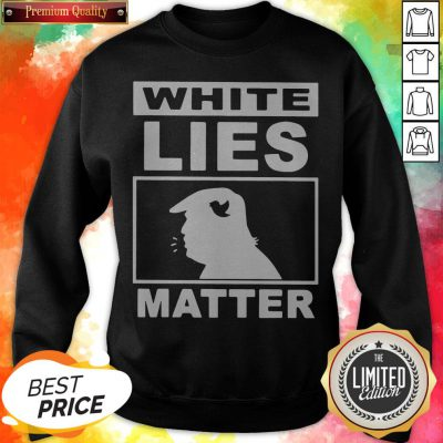 White Lies Matter Trump Classic T-Sweatshirt