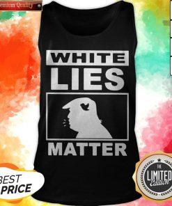 White Lies Matter Trump Classic T-Tank Top