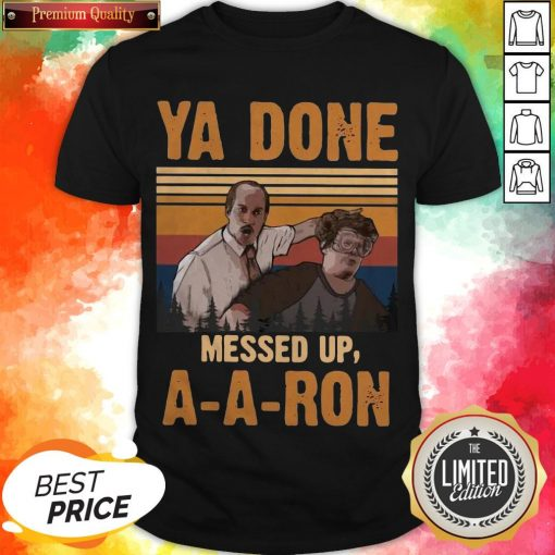 Ya Done Meesed Up A-A-Ron Vintage Shirt