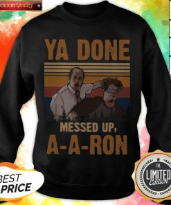 Ya Done Meesed Up A-A-Ron Vintage Sweatshirt