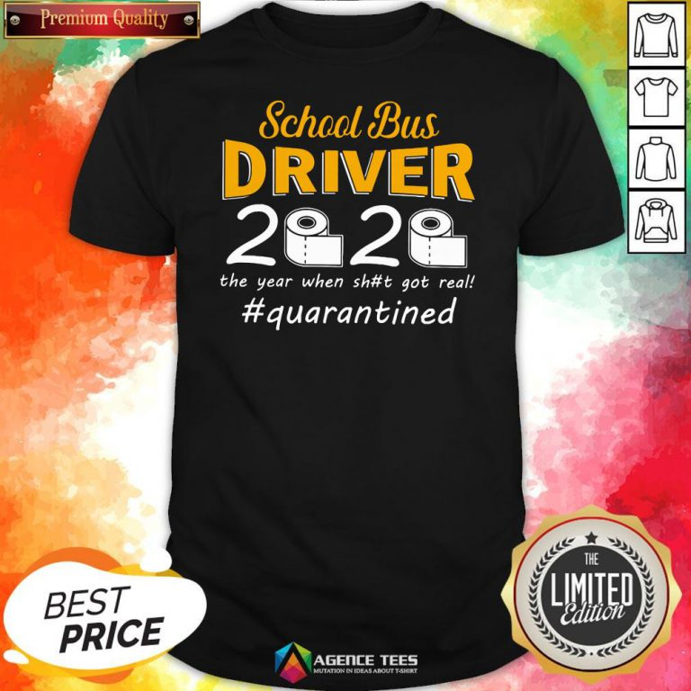 9 Top School Bus Driver 2020 The Year When Shit Got Real #quarantined Shirt Design By Agencet.com