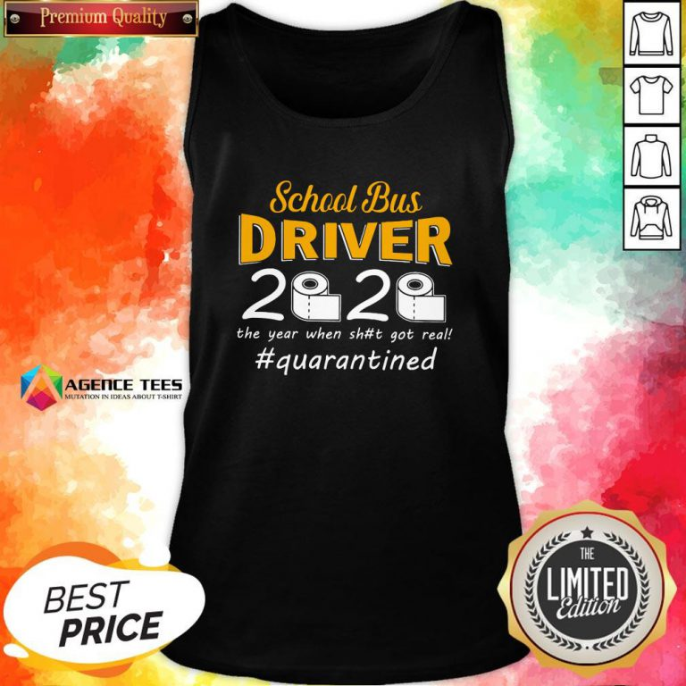 9 Top School Bus Driver 2020 The Year When Shit Got Real #quarantined Tank Top Design By Agencet.com