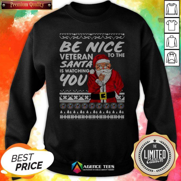 Be Nice To The Veteran Santa Is Watching Ugly Christmas Sweatshirt