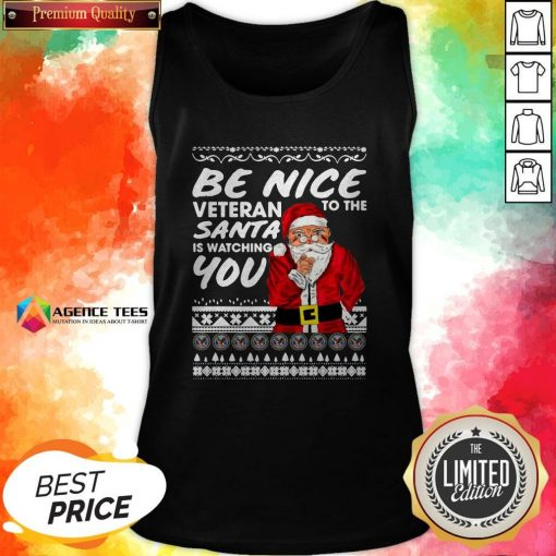 Be Nice To The Veteran Santa Is Watching Ugly Christmas Tank Top