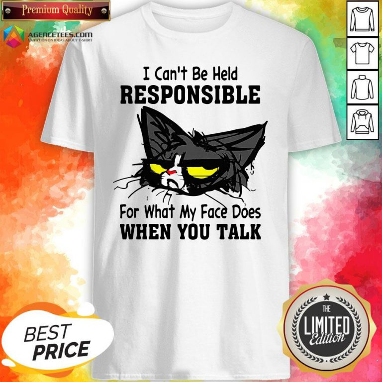 Black Cat I Can't Be Held Responsible For What My Face Does When You Talk Shirt