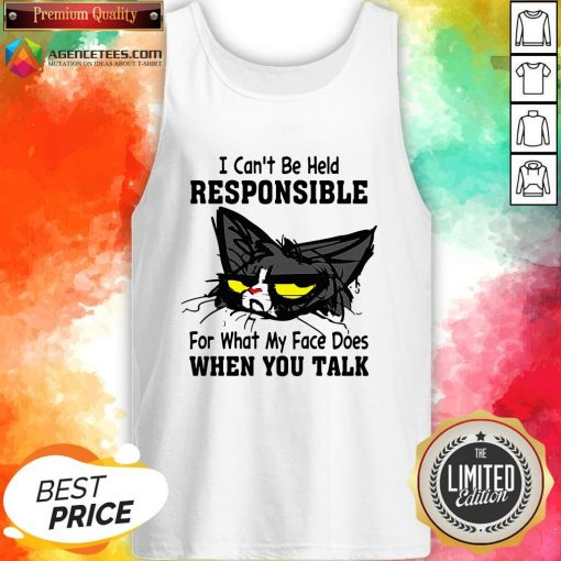 Black Cat I Can't Be Held Responsible For What My Face Does When You Talk Tank Top