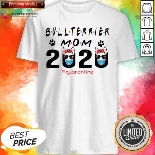 Bull Terrier Mom Quarantine ShirtBull Terrier Mom Quarantine Shirt
