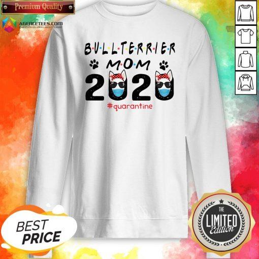Bull Terrier Mom Quarantine ShirtBull Terrier Mom Quarantine Sweatshirt