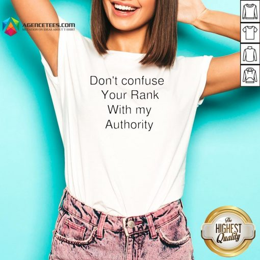 Don't Confuse Your Rank With My Authority V-neck
