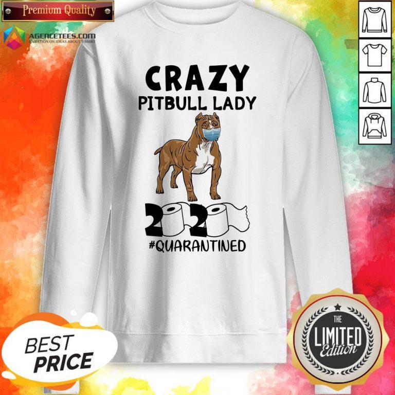 Funny Crazy Pitbull Lady 2020 #quarantined Sweatshirt Design By Agencet.com
