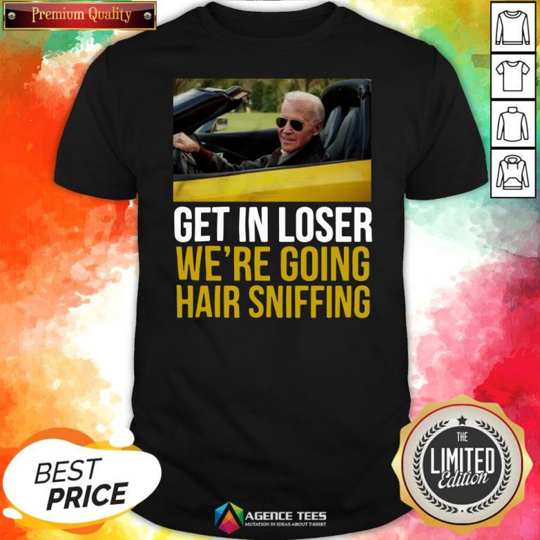 Funny Get In Loser We're Going Hair Sniffing Shirt Design By Agencet.com