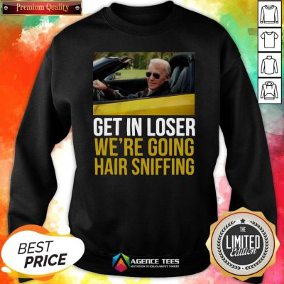 Funny Get In Loser We're Going Hair Sniffing Sweatshirt Design By Agencet.com