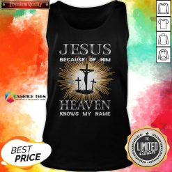 Funny Jesus Because Of Him Heaven Knows My Name Tank Top
