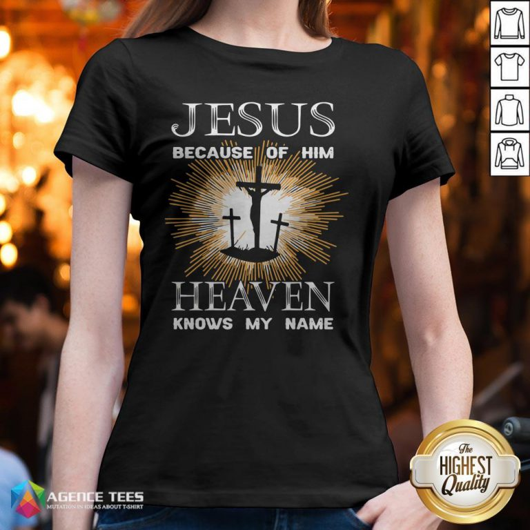 Funny Jesus Because Of Him Heaven Knows My Name V-neck