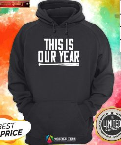 Funny This Is Our Year Hoodie Design By Agencet.com