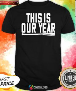 Funny This Is Our Year Shirt Design By Agencet.com