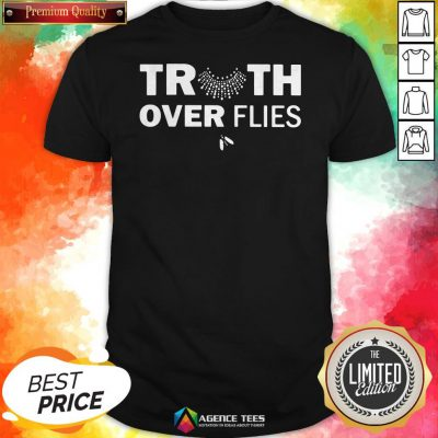 Funny Truth Over Flies Shirt
