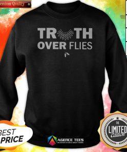 Funny Truth Over Flies Sweatshirt